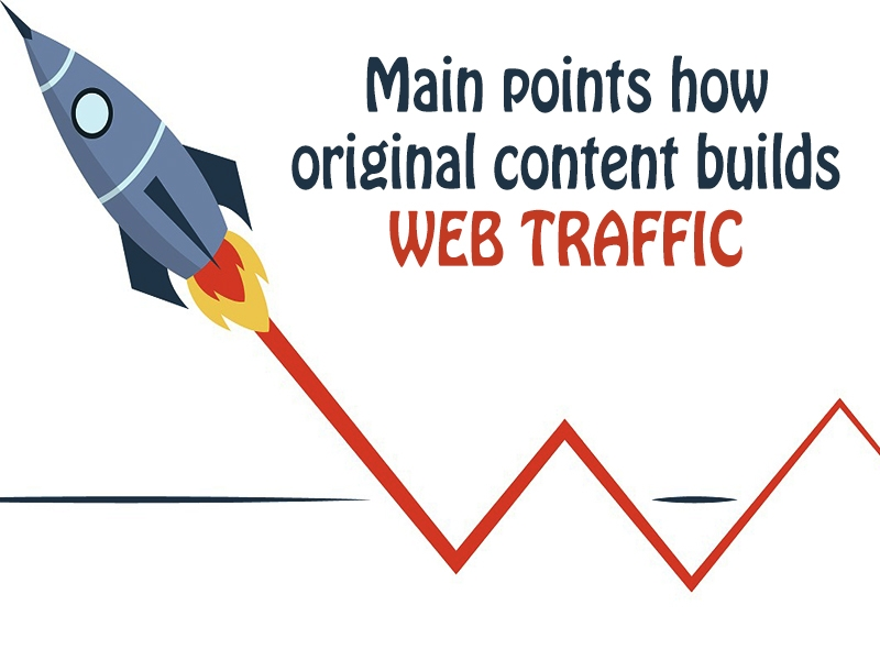 Main Points How Original Content Builds Web Traffic